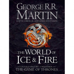 The World of Ice and Fire - The Untold History of the World of A Game of Thrones