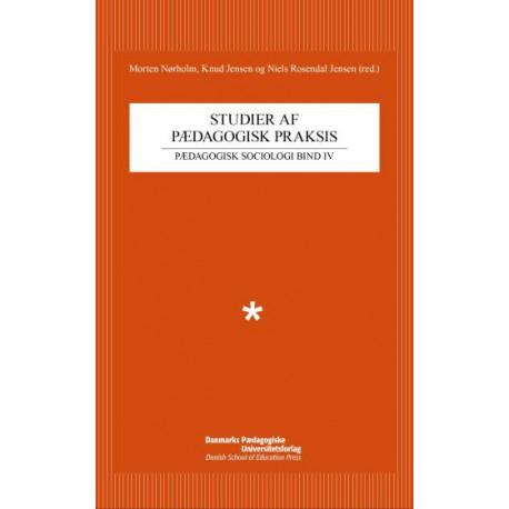 Studier af pædagogisk praksis: eksempler på brug af teori, metode og empiri