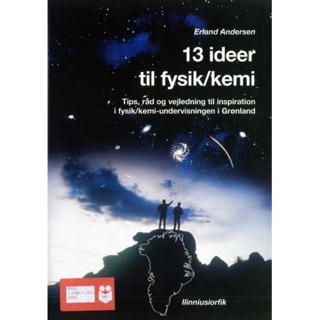 13 ideer til fysik/kemi: tips, råd og vejledning til inspiration i fysik/kemi-undervisningen i Grønland, Lærervejledning