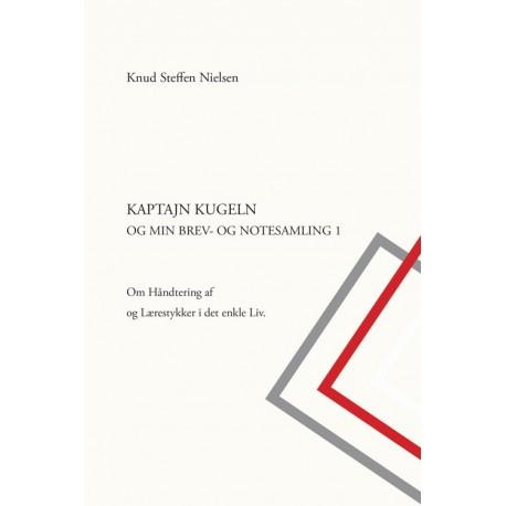 Kaptajn Kugeln og min brev- og notesamling: om håndtering af og lærestykker i det enkle liv (Bind 1)