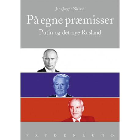 På egne præmisser: Putin og det nye Rusland