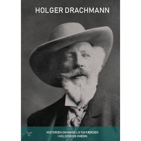 Holger Drachmann: Historien om hans liv og færden i Kolding og omegn