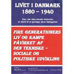 Livet i Danmark. Fra 1860-1940: fire generationers liv og kampe påvirket af den tekniske-sociale og politiske udvikling