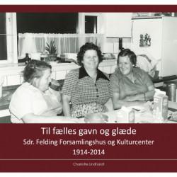 Til fælles gavn og glæde: Sdr. Felding Forsamlingshus og Kulturcenter 1914-2014
