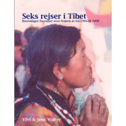 Seks rejser i Tibet: Beretninger fra rejser over 15 år fra 1994 til 2009