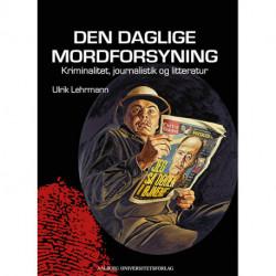 Den daglige mordforsyning: kriminalitet, journalistik og litteratur