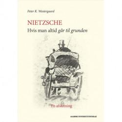 Nietzsche: Hvis man altid går til grunden
