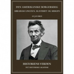 Den amerikanske borgerkrig: Abraham Lincoln, slaveriet og krigen