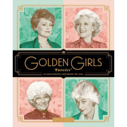 Golden Girls Forever: An Unauthorized Look Behing the Lanai