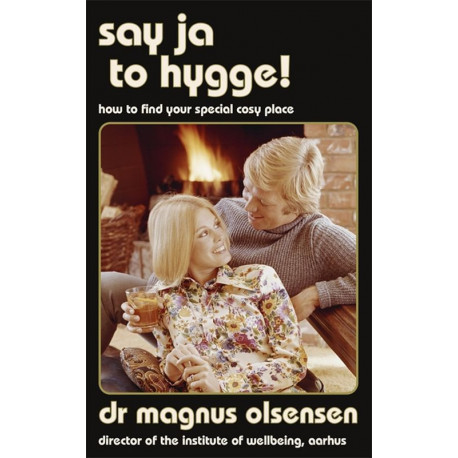 Say Ja to Hygge!: How to Find Your Special Cosy Place