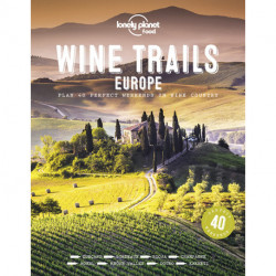 Wine Trails Europe: Plan 40 perfect weekends in wine country