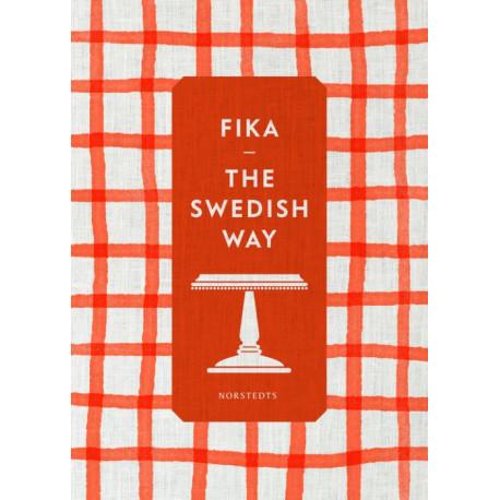 Fika : the Swedish way: the Swedish way