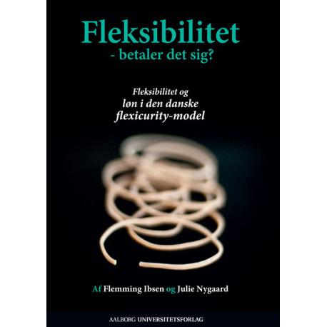 Fleksibilitet - betaler det sig?: fleksibilitet og løn i den danske flexicurity-model