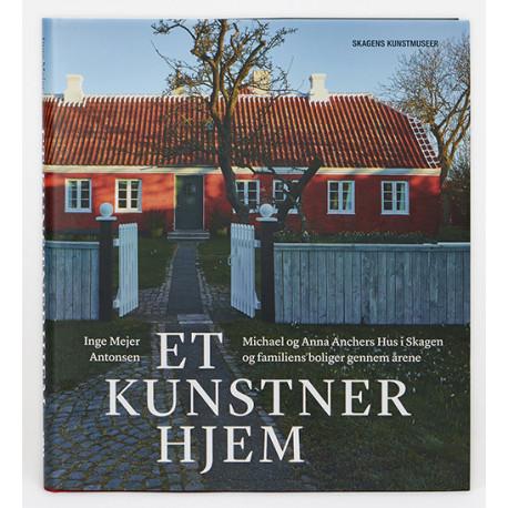 Et kunstnerhjem: Michael og Anna Anchers Hus i Skagen og familiens boliger gennem årene