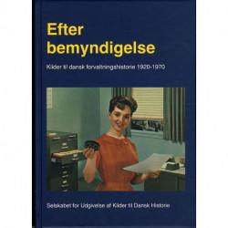 Efter bemyndigelse: kilder til dansk forvaltningshistorie 1920-1970
