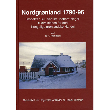 Nordgrønland 1790-96: inspektør B.J. Schultz´ indberetninger til direktionen for den Kongelige grønlandske Handel