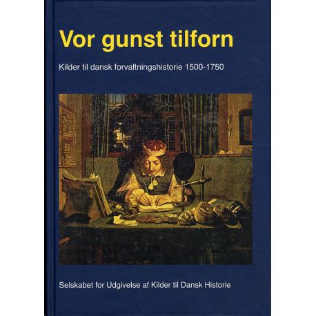 Vor gunst tilforn: Kilder til dansk forvaltningshistorie 1500-1750