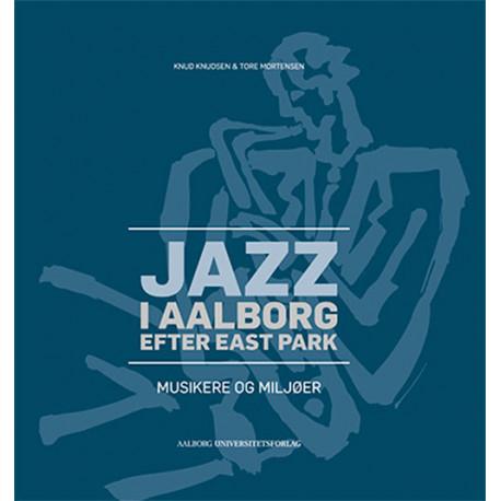 Jazz i Aalborg efter East Park: musikere og miljøer