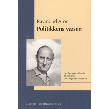 Politikkens væsen: Udvalgte essays 1944-1976