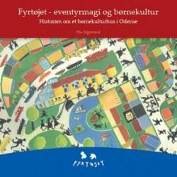 Fyrtøjet - eventyrmagi og børnekultur: historien om et børnekulturhus i Odense