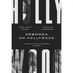 Drømmen om Hollywood: Danske filmfolk gennem tiderne