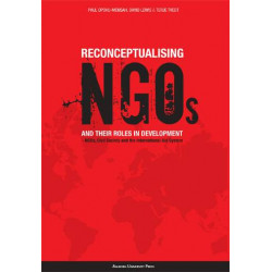 Reconceptualising NGOs and their roles in Development: NGOs, civil Society and the International Aid System