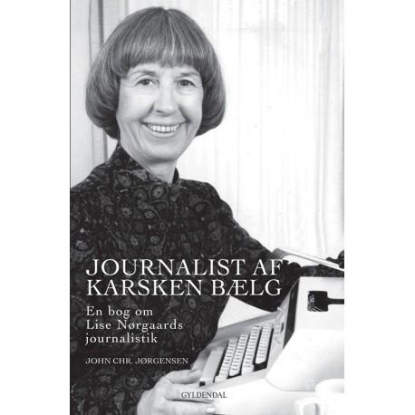 Journalist af karsken bælg: en bog om Lise Nørgaards journalistik