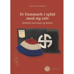 Et Danmark i splid med sig selv: Holbæk Amt besat og befriet