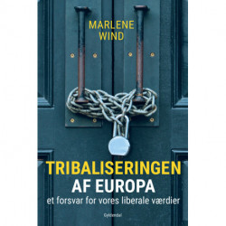 Tribaliseringen af Europa: Et forsvar for vores liberale værdier