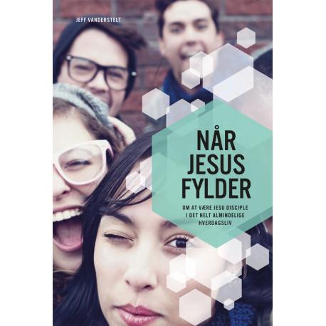 Når Jesus fylder: Om at være Jesu disciple i det helt almindelige hverdagsliv