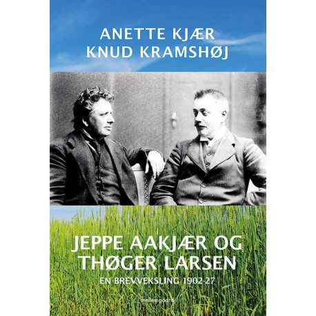 Jeppe Aakjær og Thøger Larsen: En brevveksling 1902-27