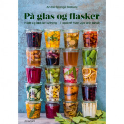 På glas og flasker: Nem og lækker syltning - 1 opskrift hver uge året rundt
