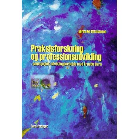 Praksisforskning og professionsudvikling: pædagogisk udviklingsarbejde med truede børn
