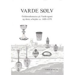 Varde sølv: Guldsmedemestre på Varde-egnen og deres arbejder ca. 1600-1870