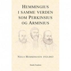 Hemmingius i samme verden som Perkinsius og Arminius: Niels Hemmingsen 1513-2013