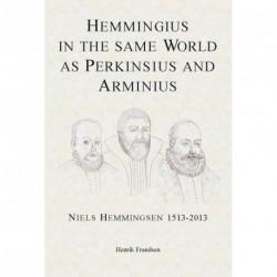 Hemmingius in the same world as Perkinsius and Arminius: Niels Hemmingsen 1513-2013