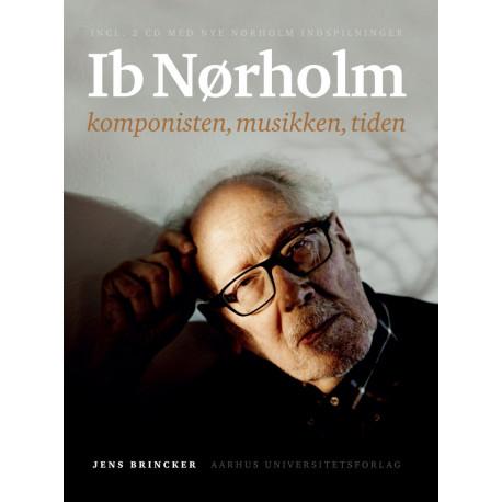 Ib Nørholm: komponisten, musikken, tiden