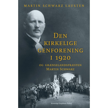 Den kirkelige genforening i 1920: og grænselandspræsten Martin Schwarz