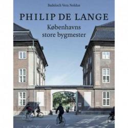 Philip de Lange: Københavns store bygmester