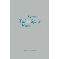Tid & Rum / Time & Space: At skrive om arkitektur / Writing about architecture