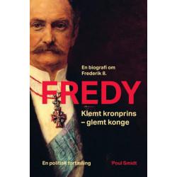 Fredy: Klemt kronprins - glemt konge. En biografi om Frederik 8.