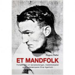 Et mandfolk: Fortællingen om tjenestedrengen, mesterbokseren og frihedskæmperen Einar Agerholm