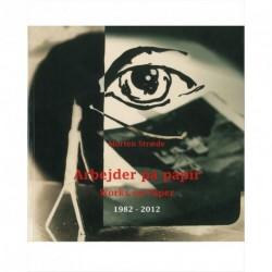 Arbejder på papir / Works on Paper: 1982-2012