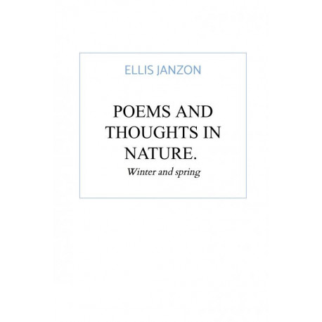 Poems and thoughts in nature: Winter and spring