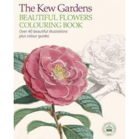 The Kew Gardens Beautiful Flowers Colouring Book: Over 40 Beautiful Illustrations Plus Colour Guides