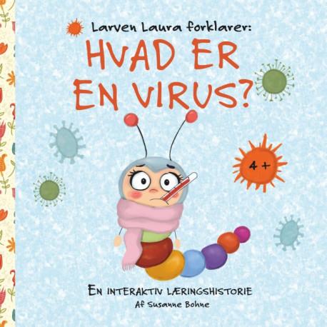 Larven Laura forklarer: Hvad er en virus?: En interaktiv læringshistorie
