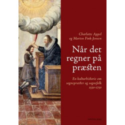 Når det regner på præsten: En kulturhistorie om sognepræster og sognefolk 1550-1750