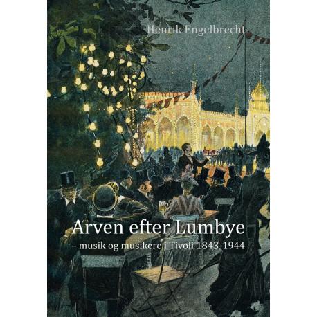 Arven efter Lumbye: musik og musikere i Tivoli 1843-1944