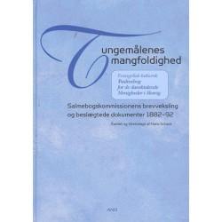 Tungemålenes mangfoldighed: Evangelisk-luthersk Psalmebog for de dansktalende Menigheder i Slesvig - salmebogskommissionens brevveksling og beslægtede dokumenter 1882-92