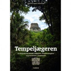 Tempeljægeren: På ekspedition blandt indianere, kokainsmuglere og gravrøvere i Guatemala